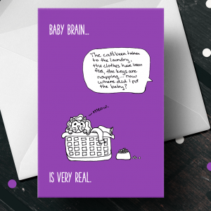 "A purple card that says ""baby brain..."" and there's a chat bubble that says ""The cat's been taken to the laundry, the clothes have been fed, the keys are napping, now where did I put the baby?"" and there's a drawing of a cat in a laundry basket. The bottom line says ""is very real."""
