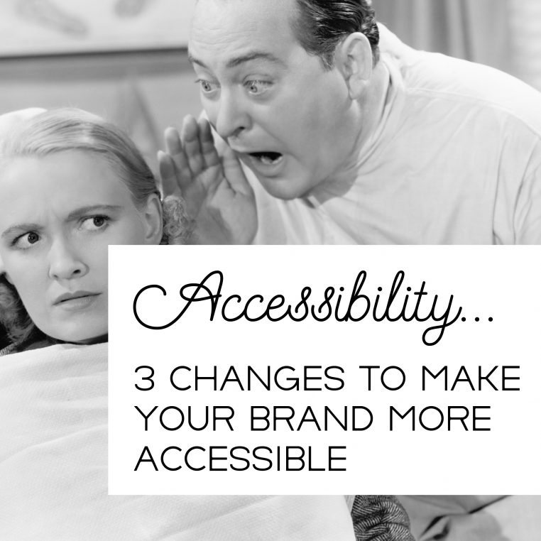 Three changes you can make to your brand and to your website to make it more accessible to those that are differently abled. This is a blog post.
